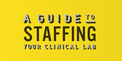 A Guide to Staffing Your Clinical Lab (Infographic)